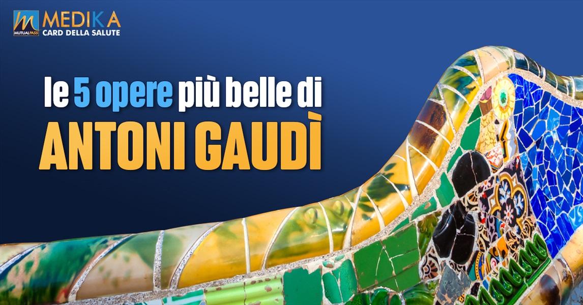Le 5 opere più belle di Antoni Gaudì