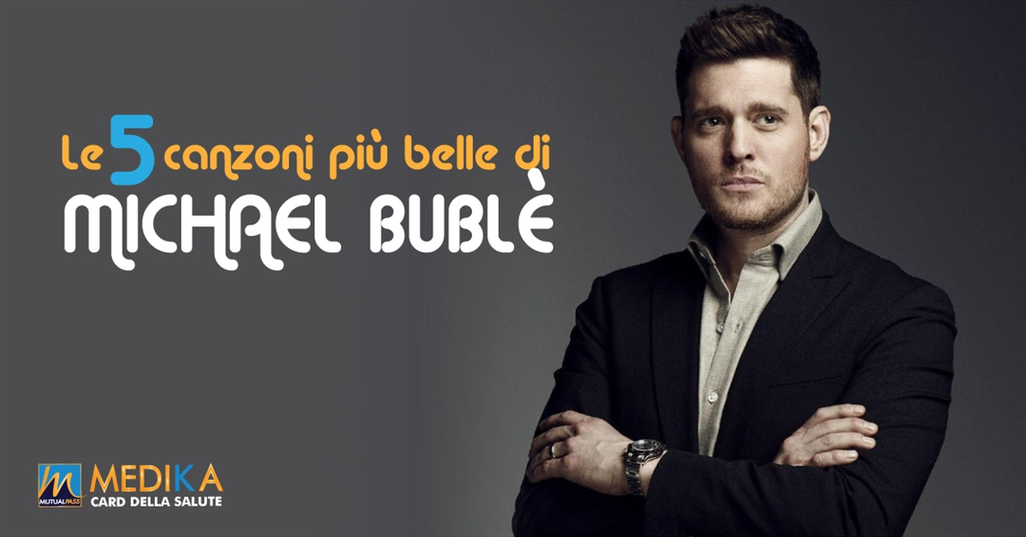 Le 5 canzoni più belle di Michael Bublè