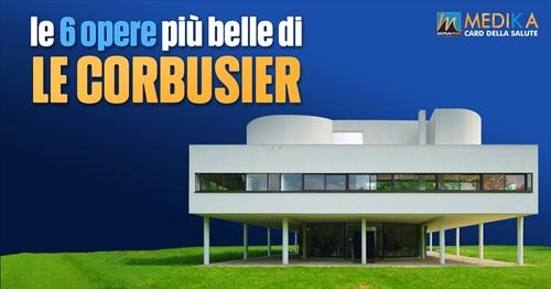 Le 6 opere più belle di Le Corbusier